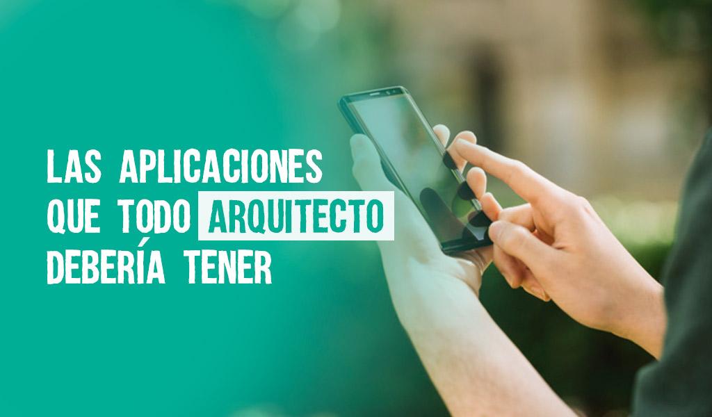 Las aplicaciones que todo arquitecto debería tener