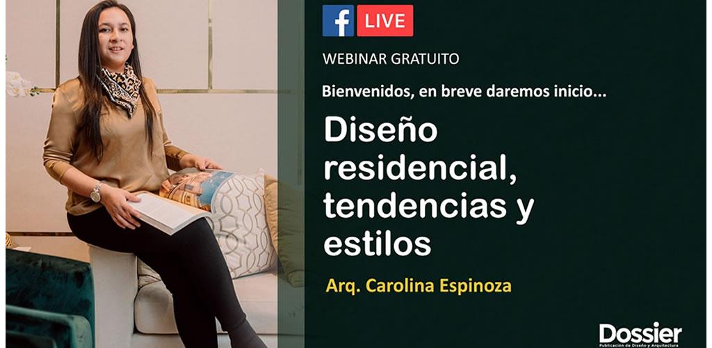 Diseño residencial, tendencias y estilos, con la Arq. Carolina Espinoza.